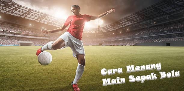 Cara Menang Main Sepak Bola